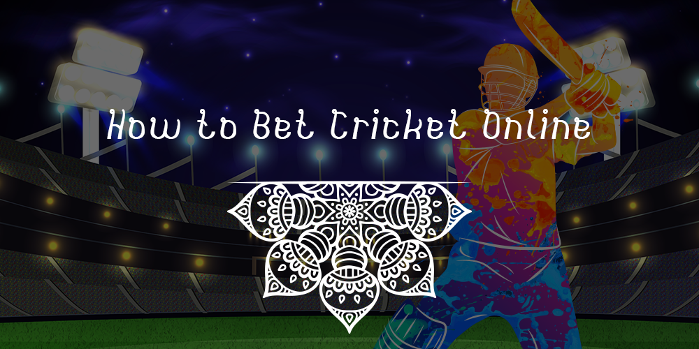How To Bet On Cricket Online — Steps Guide